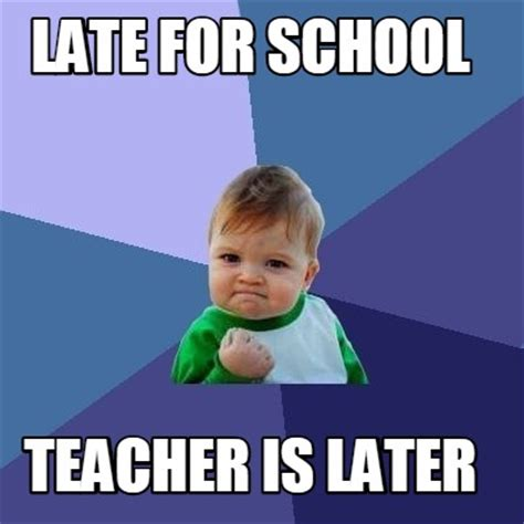 Teacher Meme Generator - meme creator late for school teacher is later meme