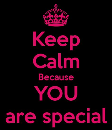 Because Are Special by Keep Calm Because You Are Special Keep Calm And Carry On