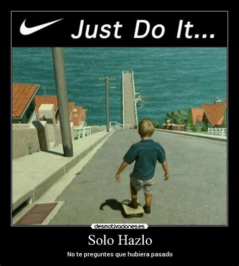 imagenes nike just do it solo hazlo desmotivaciones