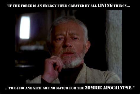 Obi Wan Kenobi Meme - obi wan ponders the zombie apocalypse zombies know