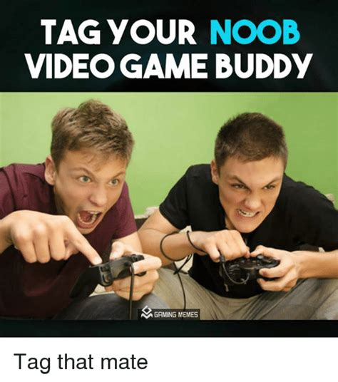 Video Gamer Meme - tag your noob videogame buddy a gaming memes tag that mate