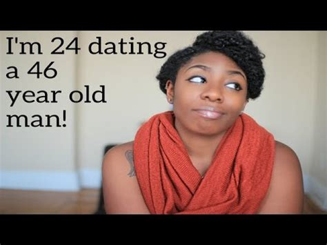 i am a 42 year old man dating a 25 year old woman never i m 24 dating a 46 year old man naturallynellzy youtube