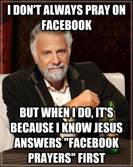 Prayer Meme - i don t always pray on facebook but when i do it s