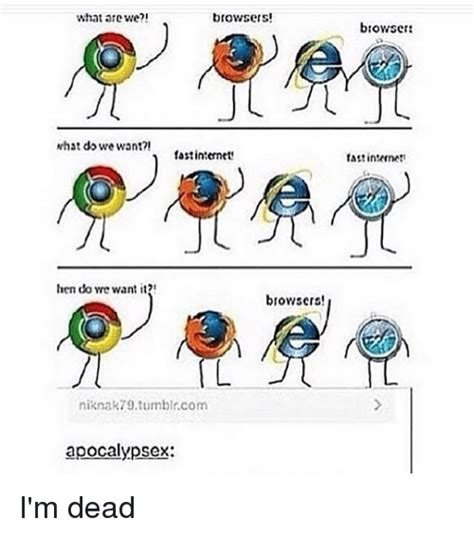Who Are We Browsers Meme - browsers what are we what do we want fast internet
