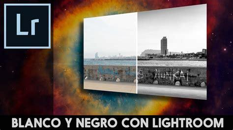 tutorial lightroom blanco y negro conversi 243 n a blanco y negro con lightroom youtube