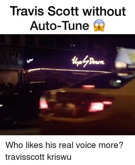 Auto Tune Meme - travis scott without auto tune f who likes his real voice