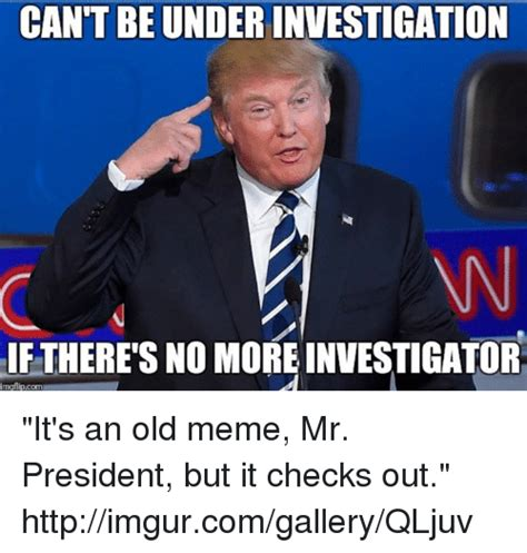 Investigator Meme - cantbeunderinvestigation if there s no more investigator