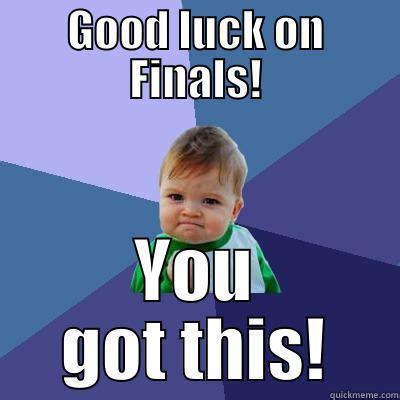 Good Luck On Finals Meme - finals meme quickmeme