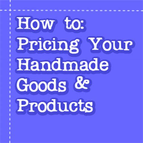 How To Price Handmade Items - how to pricing your handmade goods products whatthecraft