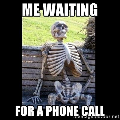 Waiting By The Phone Meme - me waiting for a phone call still waiting meme generator