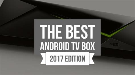 best android box best android tv box 2017 7 best android tv boxes for kodi and more