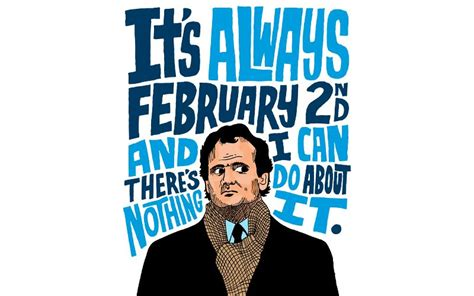 groundhog day bill murray quotes will never be an form until by murray horwitz
