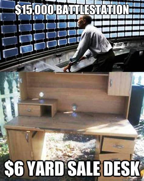 Yard Sale Meme - 15 000 battlestation 6 yard sale desk battlestation