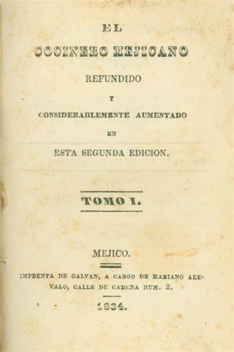 libro el primer bocado conoce el primer libro de la historia sobre cocina mexicana quot el cocinero mexicano quot m 225 s de m 233 xico