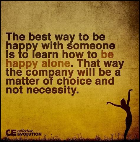 how to a to be alone the best way to be happy with someone is to learn to be happy alone pictures photos
