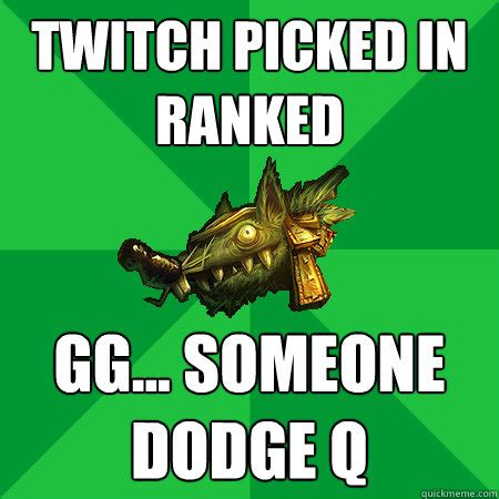 Twitch Memes - twitch picked in ranked gg someone dodge q bad lol