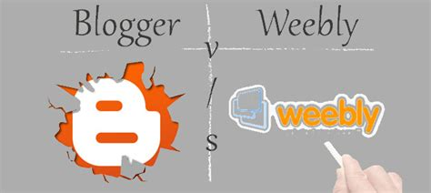 blogger vs weebly weebly vs blogger which is the better blogging platform