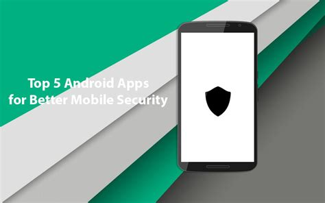 best mobile security app for android top 5 android apps for better mobile security technobugg