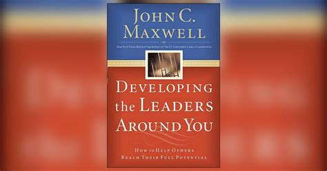 Developing The Leaders Around You developing the leaders around you summary c maxwell