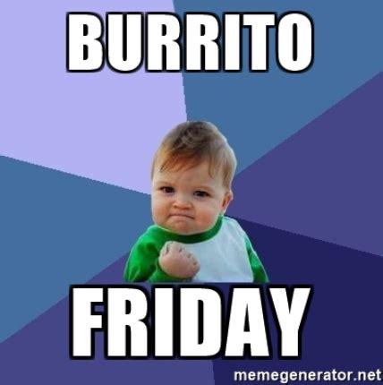 Burrito Meme - 20 burrito memes that ll make you feel excited