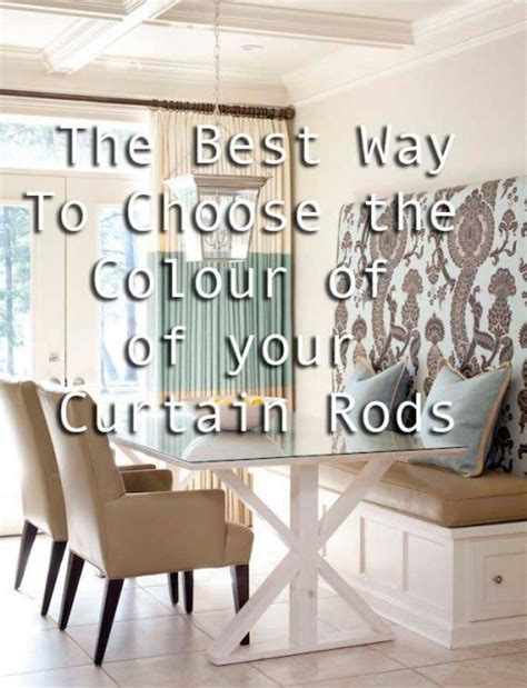 what color curtain rods to use the best way to choose the colour of your curtain rods