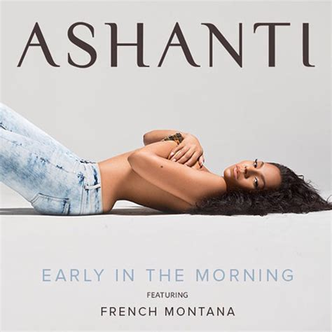 video ashanti f french montana early in the morning