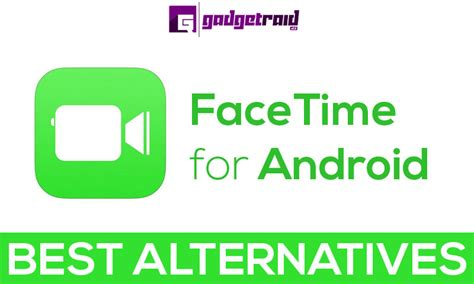 facetime from android to iphone facetime for android best facetime alternatives for android