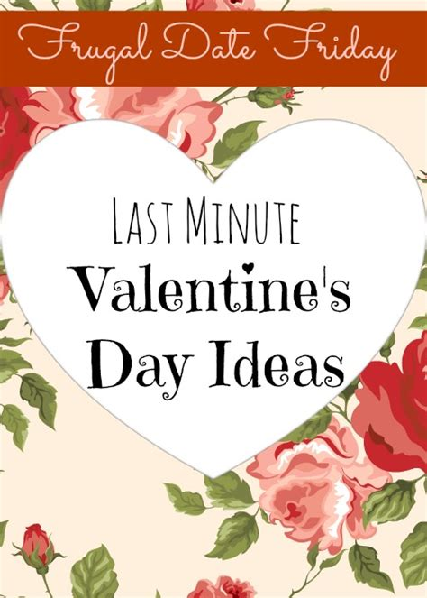 last minute valentines day gift ideas frugal date friday last minute s day ideas