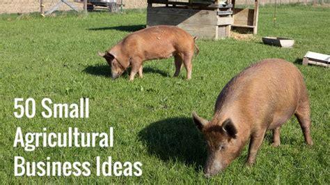 small farming business ideas 50 small agricultural business ideas small business trends