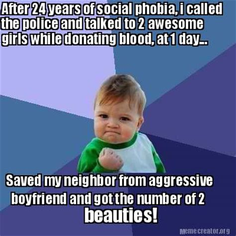 Awesome Girlfriend Meme - meme creator after 24 years of social phobia i called