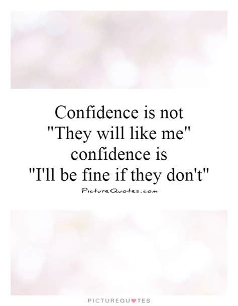 They Like Methey Really Like Me by Confidence Is Not Quot They Will Like Me Quot Confidence Is Quot I Ll