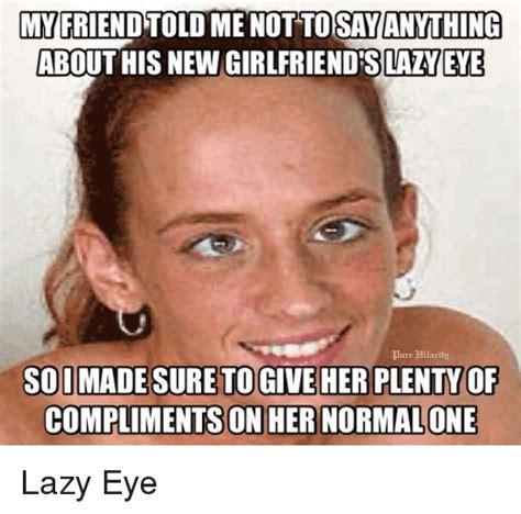 Lazy Eye Meme - lazy eye meme search lazy eye memes on me me