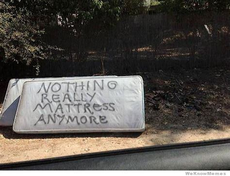 Nothing Really Mattress by Nothing Really Mattress Anymore Weknowmemes