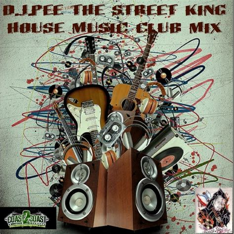 lounge house music artists various artists house music club mix hosted by d j pee the street king mixtape stream download