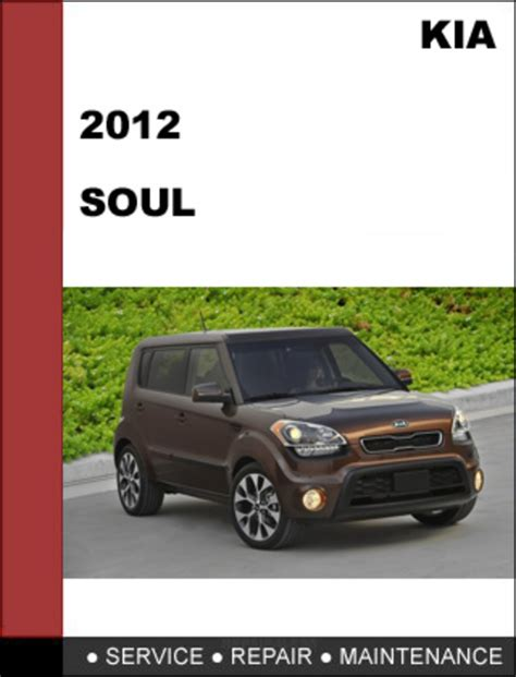 car service manuals pdf 2011 kia soul instrument cluster kia soul 2012 technical worshop service repair manual mechanical specifications