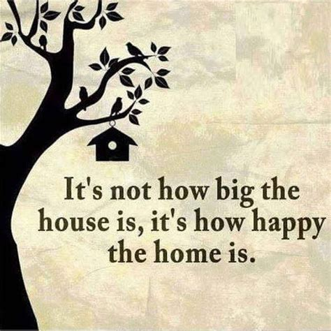 happy in your home it s not how big the house is it s how happy the home is
