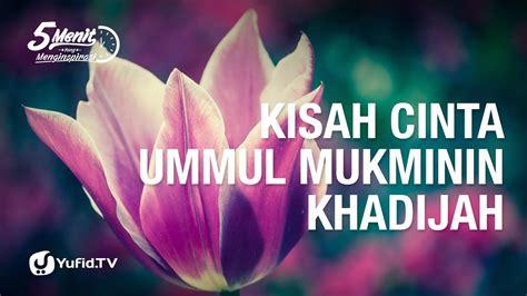 Ummul Mukminin Khadijah 5 menit yang menginspirasi kisah cinta ummul mukminin