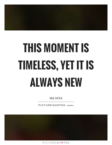 picture quotes this moment is timeless yet it is always new picture quotes