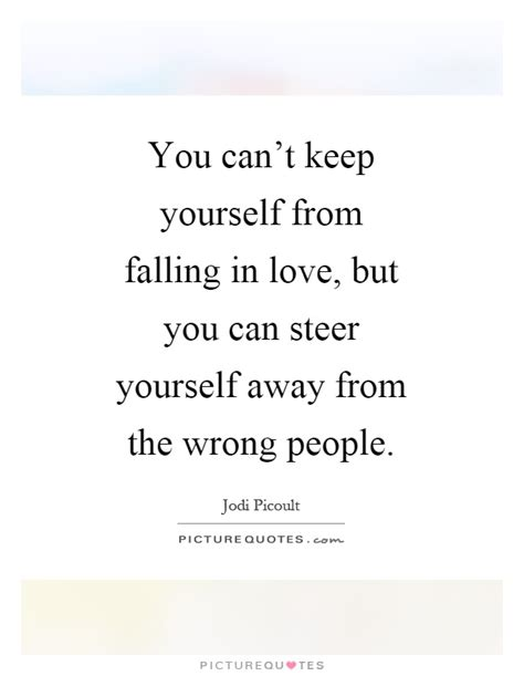 Falling In For The Wrong Reasons Quotes by You Can T Keep Yourself From Falling In But You Can