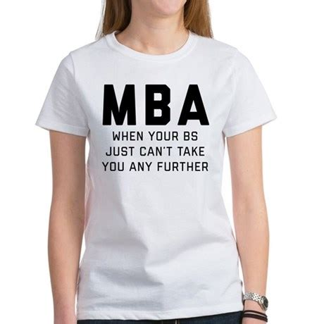 Mba Classic by Mba When Your Bs Just Can T Take You S Classic T