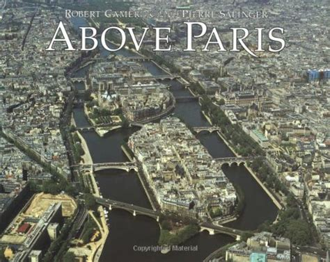 Above Paris A New Collection Of Aerial Photographs France