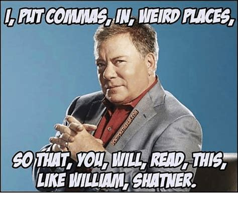 William Shatner Meme - lilitcommas in weird laces like william shatner meme on
