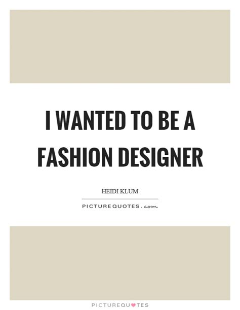 Fashion Quotes From The Designers by Fashion Designer Quotes Sayings Fashion Designer