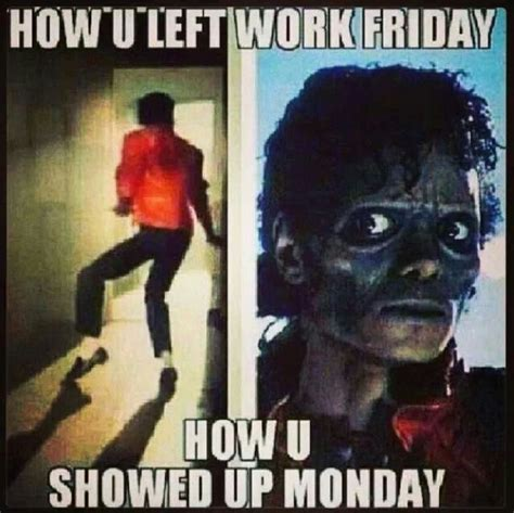 Monday Work Meme - how you left work friday how you showed up monday funny