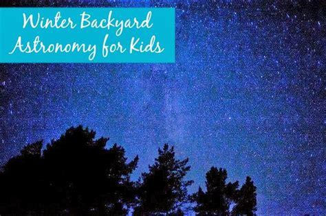 backyard astronomy winter backyard astronomy for kids goexplorenature com