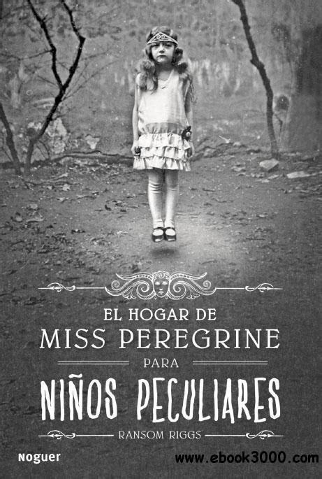 el hogar de miss 8427901658 ransom riggs el hogar de miss peregrine para ninos peculiares free ebooks download