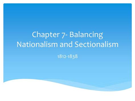 sectionalism and nationalism ppt chapter 7 balancing nationalism and sectionalism