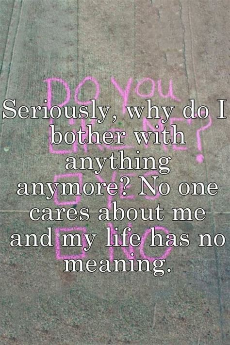 why does my hump me and no one else seriously why do i bother with anything anymore no one cares about me and my