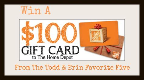 Home Depot Gift Cards At Walmart - win a 100 00 home depot gift card from the todd erin favorite five the todd and