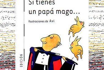 si tienes un papa recomendaci 243 n infantil si tienes un pap 225 mago de gabriela keselman en culturamas paperblog